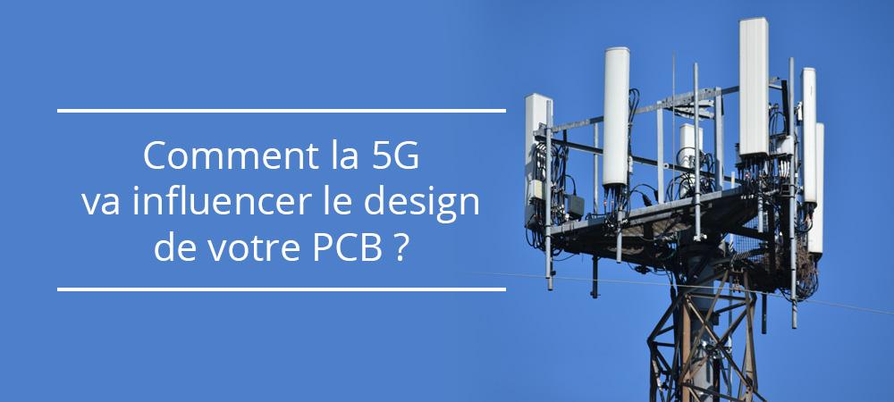 Comment la 5G va influencer le design de votre PCB ?