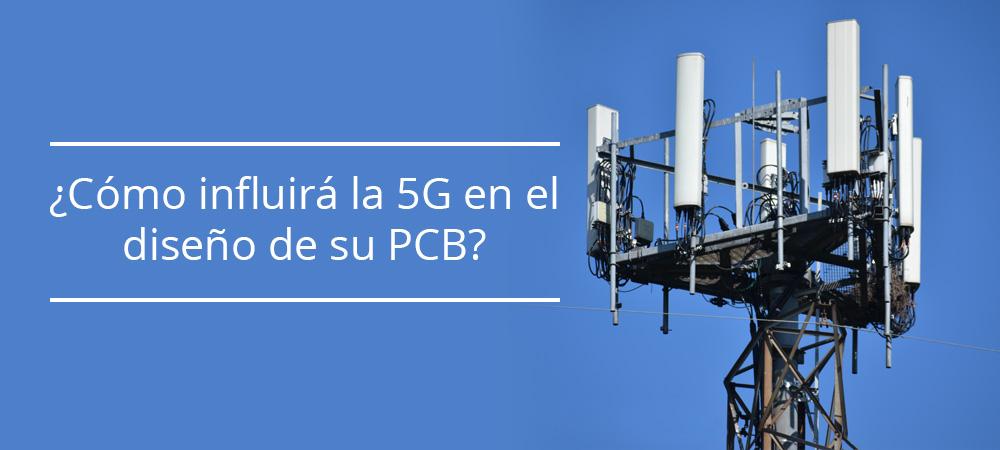 ¿Cómo influirá la 5G en el diseño de su PCB?