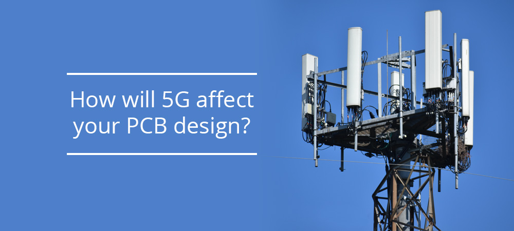 How will 5G affect your PCB design?