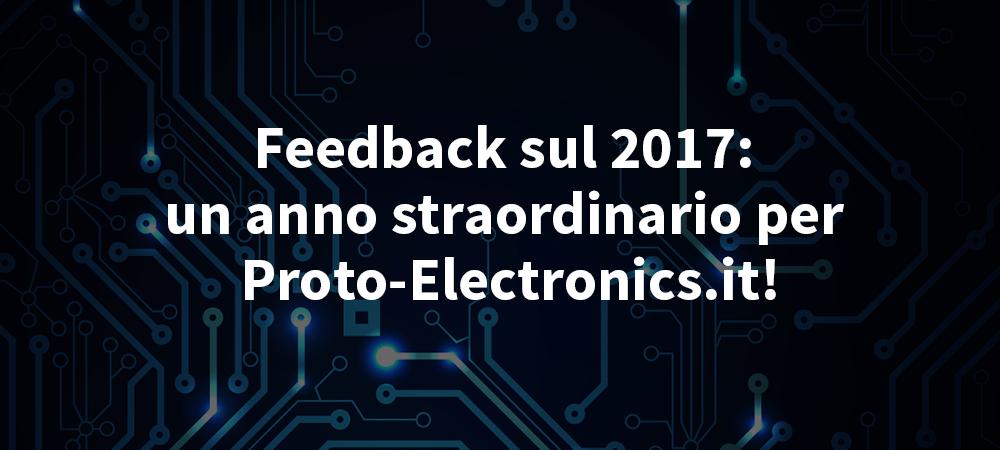 Feedback-sul-2017_-un-anno-straordinario-per-ProtoElectronique.com_