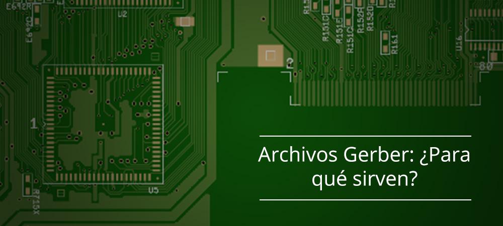 Archivos Gerber: ¿Para qué sirven y cómo son utilizados por su fabricante de PCB?