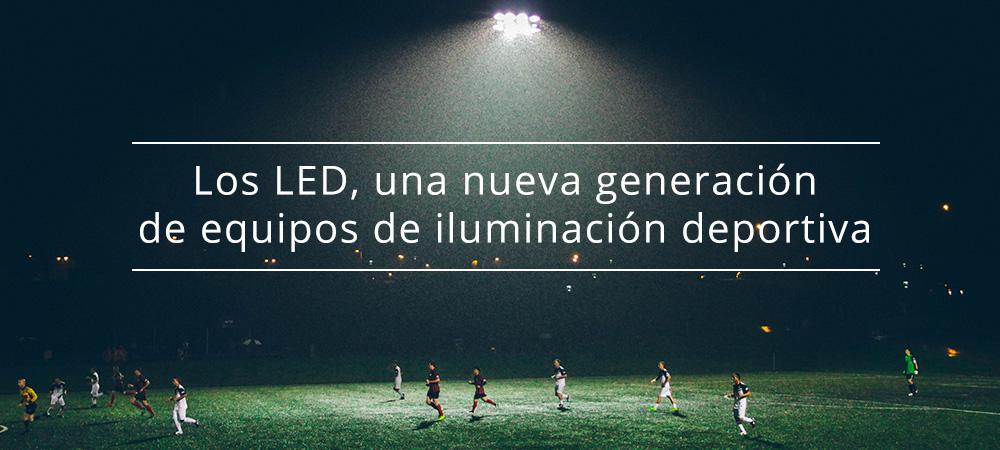 Los LED, una nueva generación de equipos de iluminación deportiva