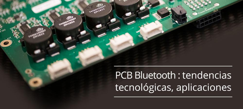 PCB Bluetooth : tendencias, tecnológicas, aplicaciones