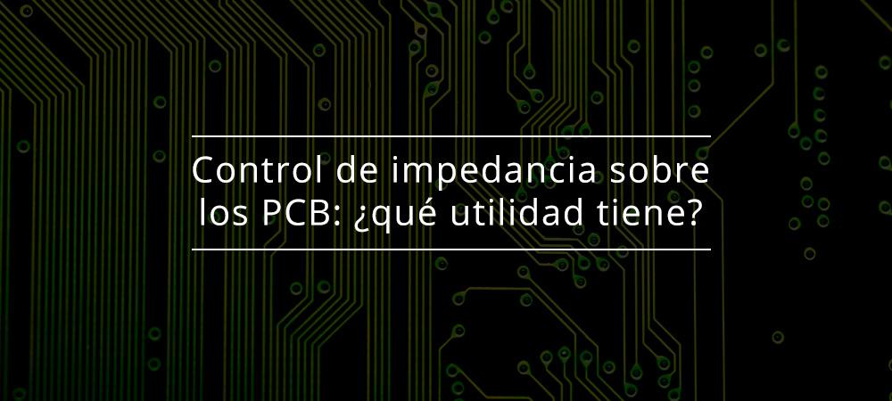 Control de impedancia sobre los PCB: ¿qué utilidad tiene?