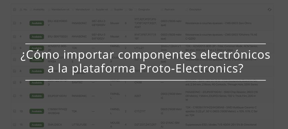 ¿Cómo importar componentes electrónicos a la plataforma Proto-Electronics?