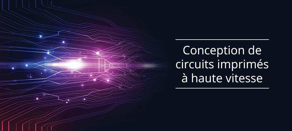 Nos conseils pour la conception de circuits imprimés à haute vitesse