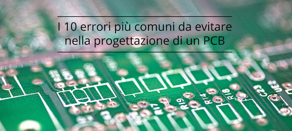 I 10 errori più comuni da evitare nella progettazione di un PCB