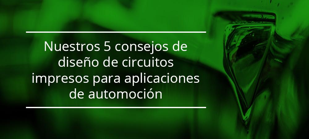 Nuestros 5 consejos de diseño de circuitos impresos para aplicaciones de automoción