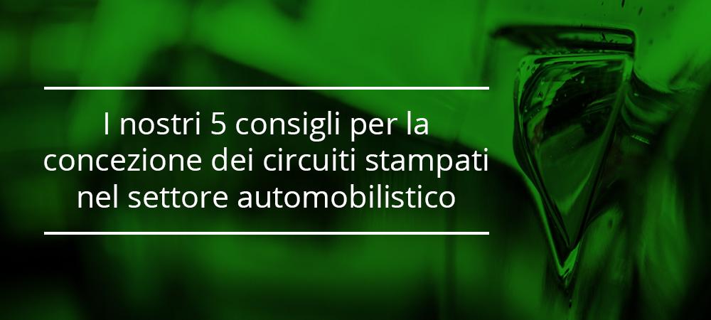 I nostri 5 consigli per la concezione dei circuiti stampati nel settore automobilistico