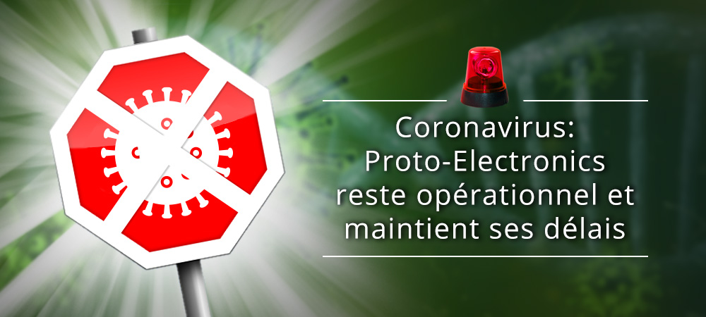 Epidémie de Coronavirus: Proto-Electronics reste opérationnel et maintient ses 5 délais