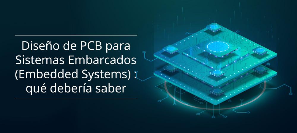 Diseño de PCB para Sistemas Embarcados (Embedded Systems): qué debería saber