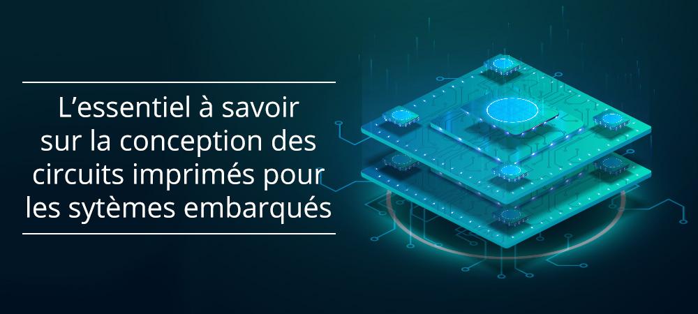 Embedded Systems : l'essentiel à savoir sur la conception des circuits imprimés pour les systèmes embarqués