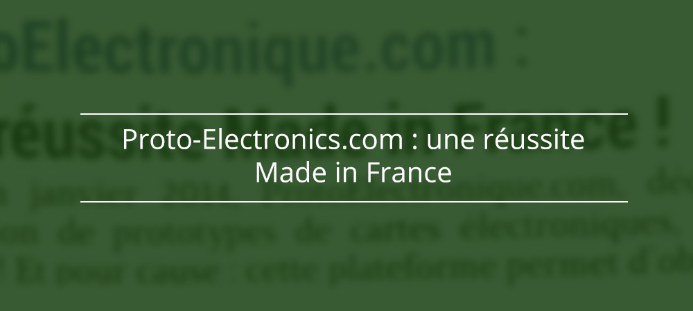 Proto-Electronics.com : une réussite Made in France !