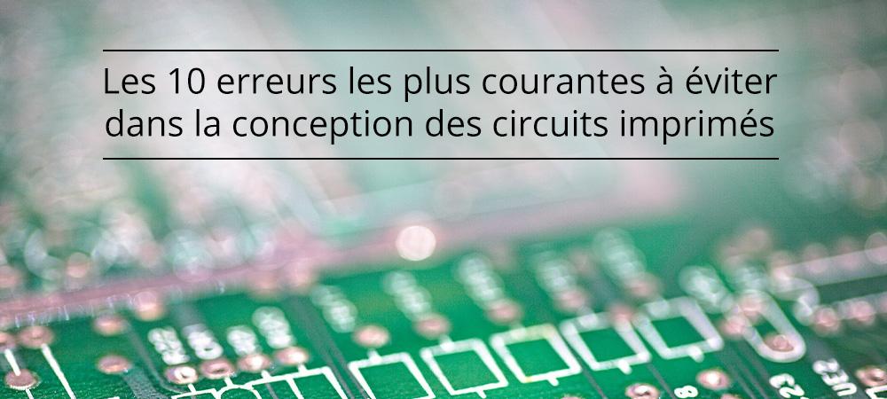 Les 10 erreurs les plus courantes à éviter dans la conception des circuits imprimés