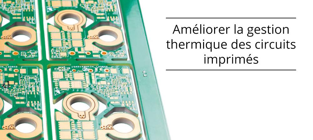 Nos conseils pour améliorer la gestion thermique des circuits imprimés