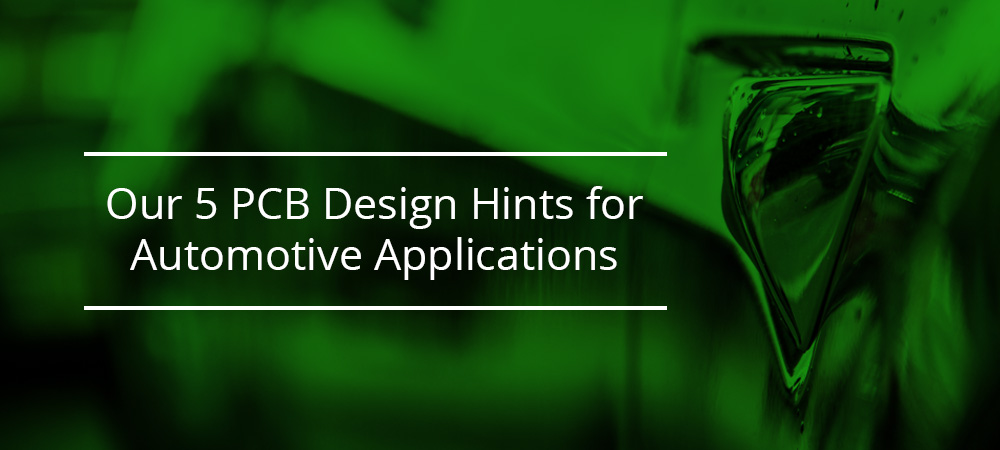 Our 5 PCB Design Hints for Automotive Applications