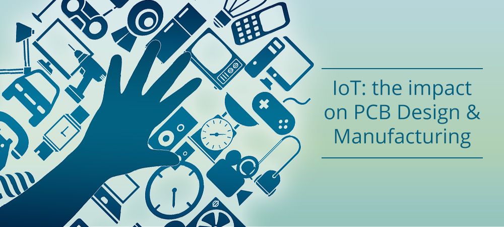 IoT: what is the impact on PCB Design & Manufacturing?