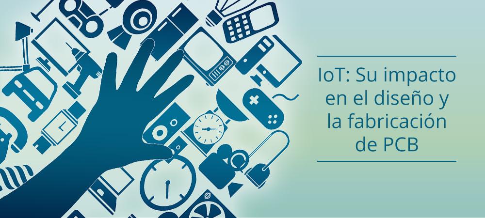 IoT: ¿Cuál es su impacto en el diseño y la fabricación de PCB?