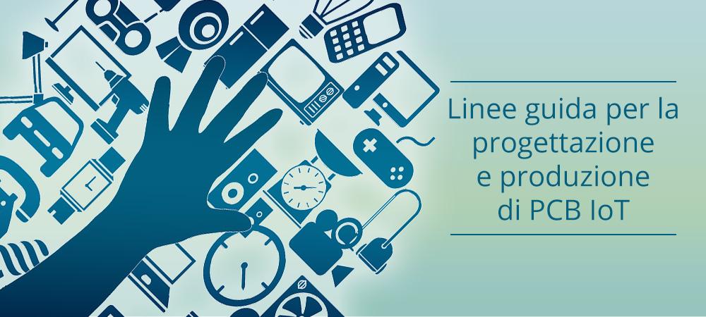 Linee guida per la progettazione e produzione di PCB IoT