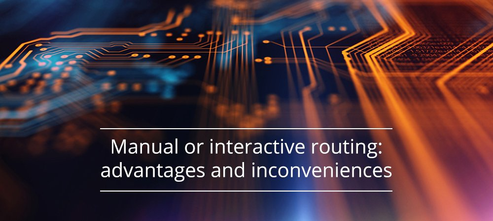 Manual or interactive routing, advantages and inconveniences
