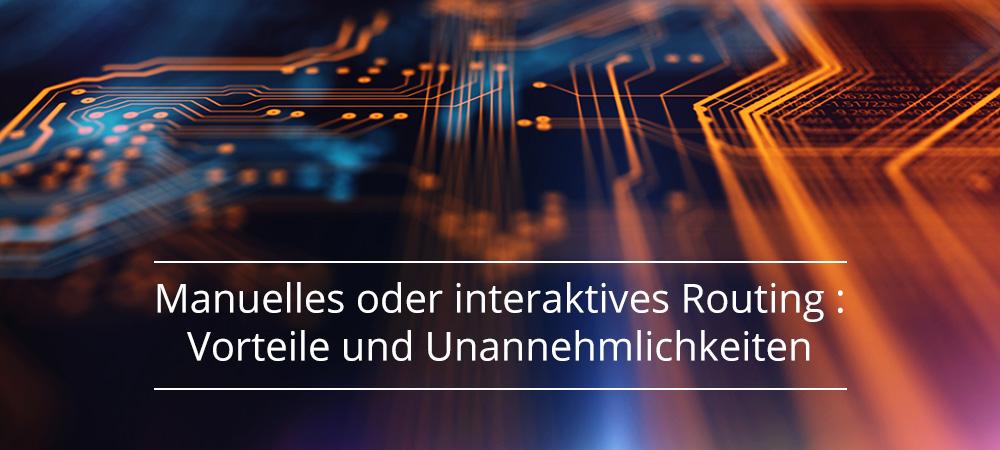 Manuelles oder interaktives Routing – Vorteile und Unannehmlichkeiten