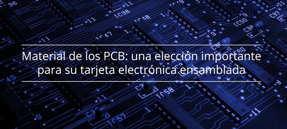 Material de los PCB: una elección importante para su tarjeta electrónica ensamblada