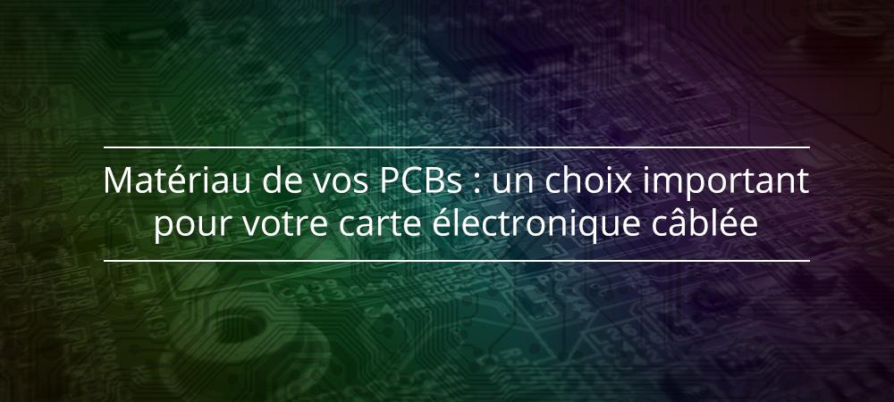 Matériau de vos PCB : un choix important pour votre carte électronique câblée