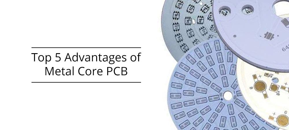Top 5 Advantages of Metal Core PCBs