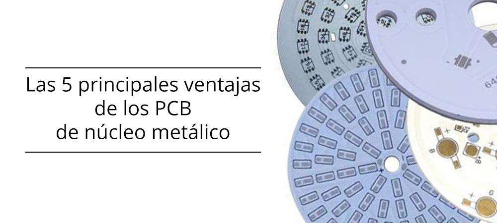 Las 5 principales ventajas de los PCB de núcleo metálico (Metal Core PCB)