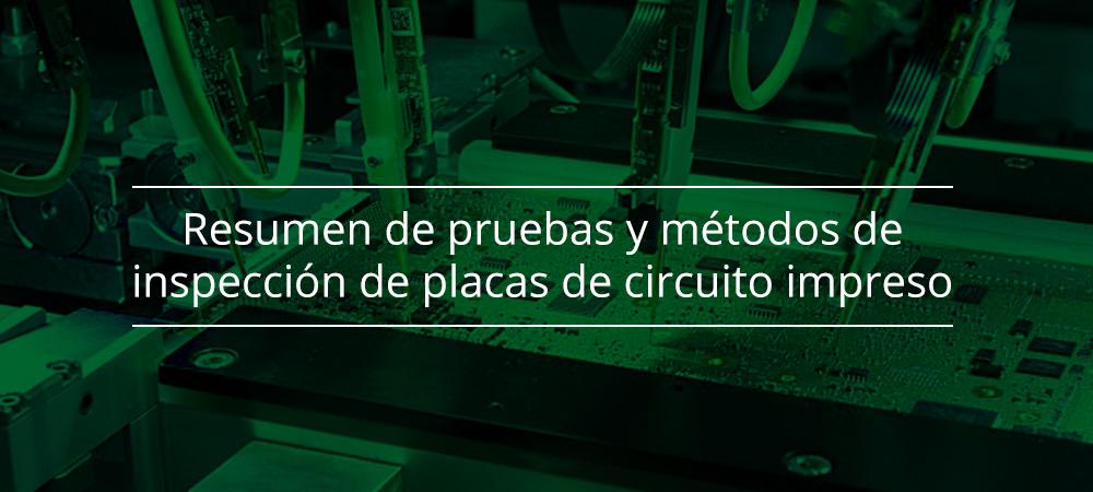 Resumen de pruebas y métodos de inspección de placas de circuito impreso (PCB)