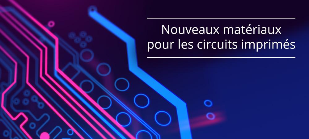 Nouveaux matériaux pour les circuits imprimés (PCB)