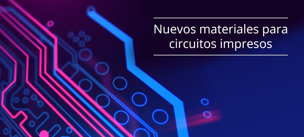 Nuevos materiales para circuitos impresos (PCB)
