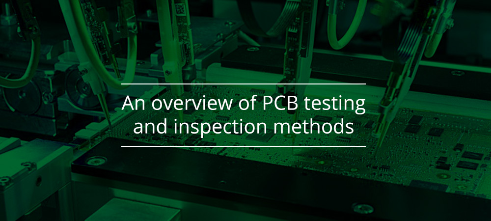 An overview of PCB testing and inspection methods