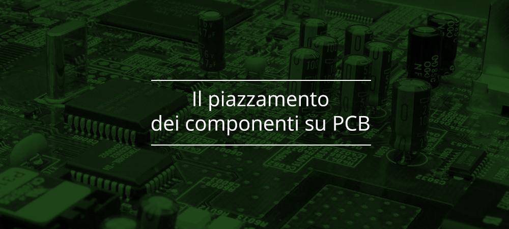 Il piazzamento dei componenti su PCB: perché è così cruciale nei tuoi progetti?