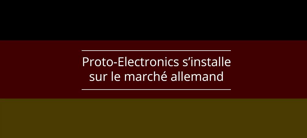 Proto-Electronics s'ouvre sur le marché de l'électronique allemand !