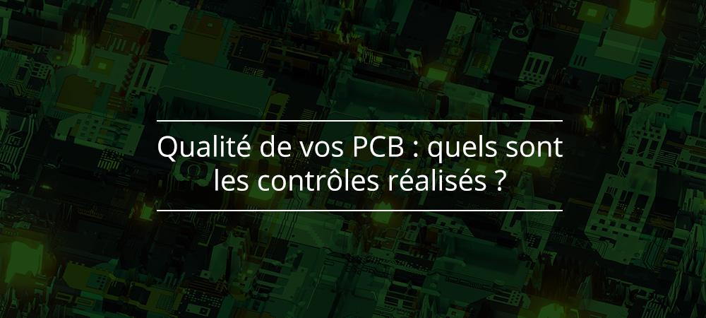 Qualité de vos PCB : quels sont les contrôles réalisés chez Proto-Electronics ?