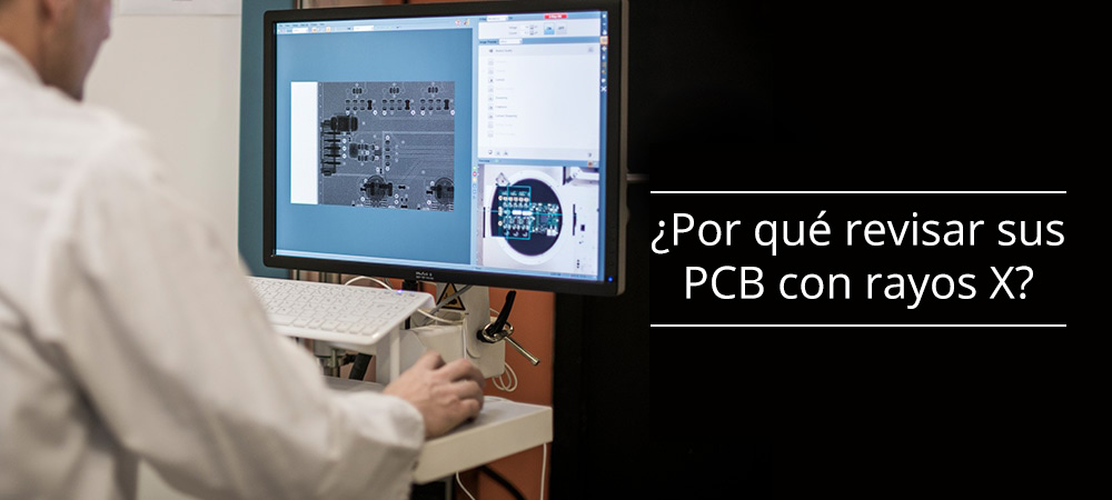 ¿Por qué controlar los PCB con rayos X?