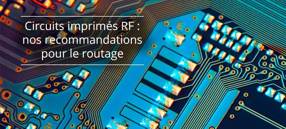 Circuits imprimés RF : nos recommandations pour le routage