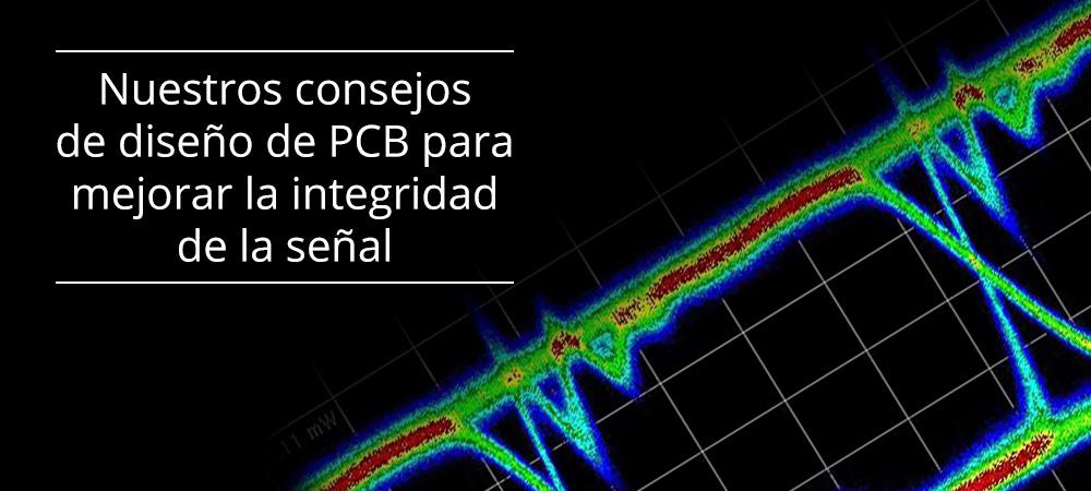 Nuestros consejos de diseño de PCB para mejorar la integridad de la señal