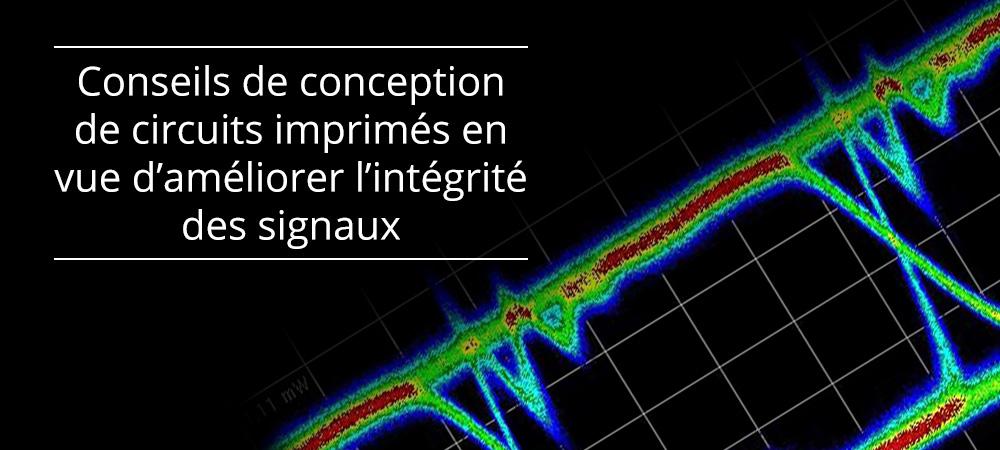 Nos conseils de conception de circuits imprimés en vue d'améliorer l'intégrité des signaux