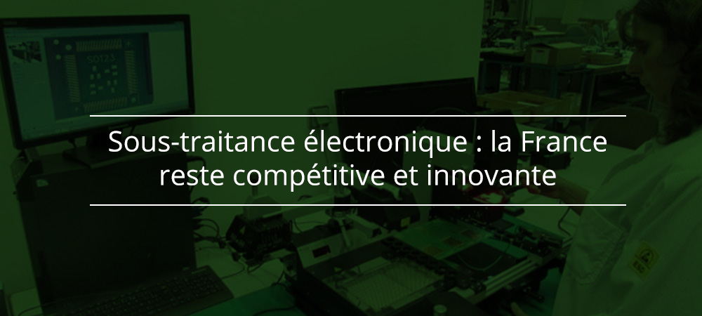 Sous-traitance électronique : la France reste compétitive et innovante