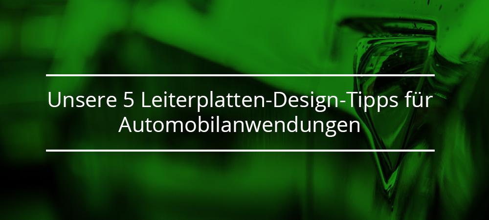 Unsere 5 Leiterplatten-Design-Tipps für Automobilanwendungen