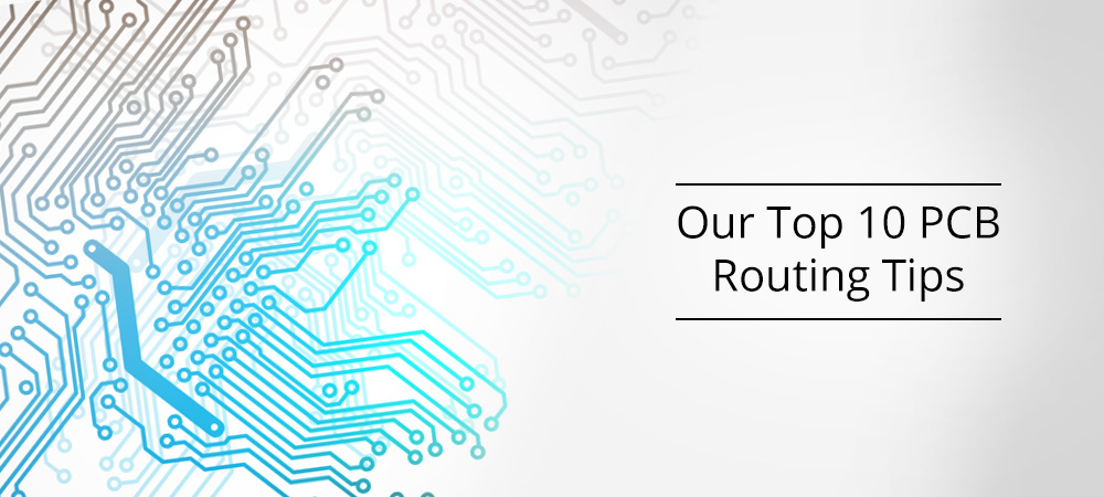 Our Top 10 PCB Routing Tips