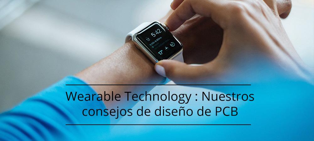 Tecnología portátil (Wearable Technology): Nuestros consejos de diseño de PCB