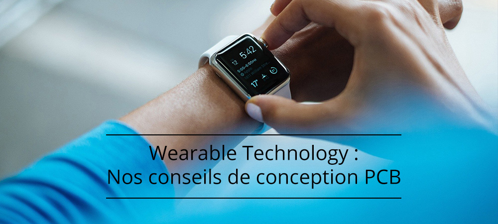 Technologie portable (Wearable Technology) : Nos conseils de conception PCB